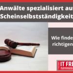 Anwälte spezialisiert auf Scheinselbstständigkeit