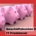 Als IT-Freelancer ein Geschäftskonto finden – worauf man achten muss