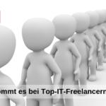 Worauf kommt es bei Top-IT-Freelancern an? In 6 Schritten zum Liebling aller Unternehmen