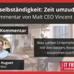 Scheinselbstständigkeit: Zeit umzudenken. Ein Kommentar von Malt CEO Vincet Huguet
