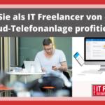 Wie Sie als IT Freelancer von einer Cloud-Telefonanlage profitieren